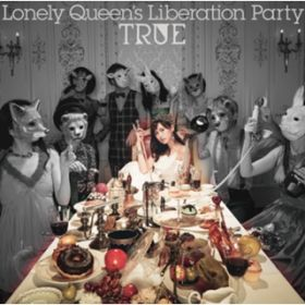 Lonely Queen's Liberation Party / TRUE