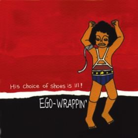 His Choice of Shoes Is Ill! / EGO-WRAPPIN'