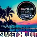 Tropical House Cafe 〜 大人の贅沢時間・サンセットビーチBGM
