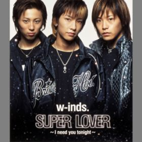 SUPER LOVER 〜I need you tonight〜 / w-inds.