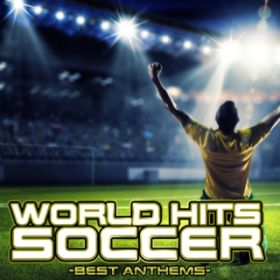アルバム - WORLD HITS SOCCER -BEST ANTHEMS- / Various Artists