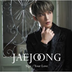 アルバム - Sign/Your Love / JAEJOONG