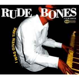 I was given time / RUDE BONES