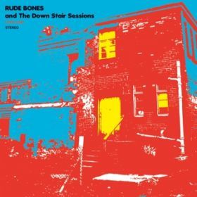 RUDE BONES and The DOWN STAIR SESSIONS / RUDE BONES and The Down Stair Sessions