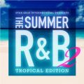 Star Base International Presents The Summer R&B 2 -Tropical Edition-