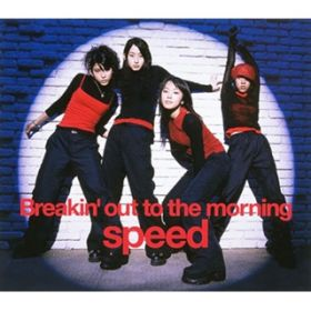 Breakin' out to the morning / SPEED