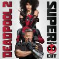 Deadpool 2 (Original Motion Picture Soundtrack) [Deluxe - Super Duper Cut]