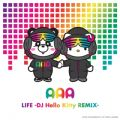 AAAの曲/シングル - LIFE (DJ Hello Kitty REMIX)