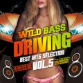 WILD BASS DRIVING -BEST HITS SELECTION- VOL.5
