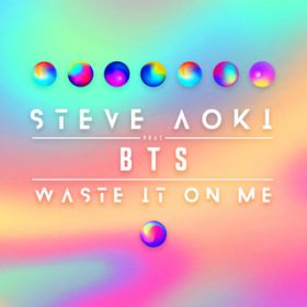 Waste It On Me / Steve Aoki