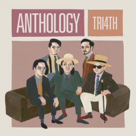 ANTHOLOGY / TRI4TH