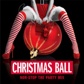 CHRISTMAS BALL〜NON-STOP THE PARTY MIX / Various Artists