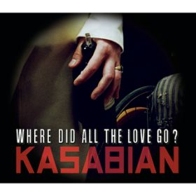 アルバム - Where Did All The Love Go? / Kasabian