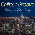 Chillout Groove -Luxury Night Lounge-