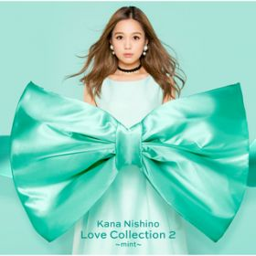 Love Collection 2 〜mint〜(Special Edition) / 西野 カナ