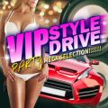 VIP STYLE DRIVE -PARTY MEGA SELECTION-