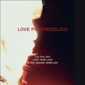 Feel My Desire(LOVE PSYCHEDELICO Live Tour 2017 LOVE YOUR LOVE at THE NAKANO SUNPLAZA) / LOVE PSYCHEDELICO