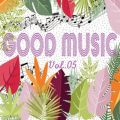 GOOD MUSIC vol.05