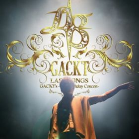 GACKT's -45th Birthday Concert- LAST SONGS / GACKT