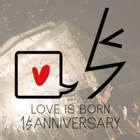 LOVE IS BORN 〜15th Anniversary 2018〜 / 大塚 愛