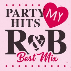アルバム - PARTY HITS MY R&B Best mix / PARTY HITS PROJECT