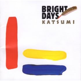 BRIGHT DAYS / KATSUMI