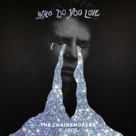 Who Do You Love (with 5 Seconds of Summer) / The Chainsmokers/5 Seconds of Summer