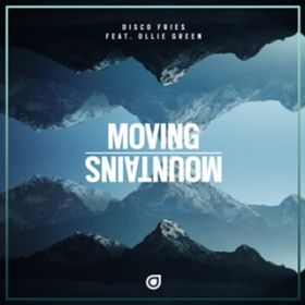 Moving Mountains (feat. Ollie Green) / Disco Fries