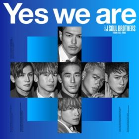 Yes we are / 三代目 J SOUL BROTHERS from EXILE TRIBE