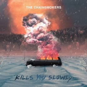 Kills You Slowly / The Chainsmokers