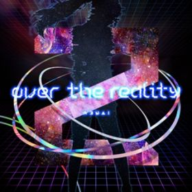 over the reality / Kizuna AI