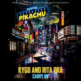 "Carry On (from the Original Motion Picture ""POK MON Detective Pikachu"") / Kygo/Rita Ora"