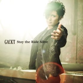 Stay the Ride Alive / GACKT