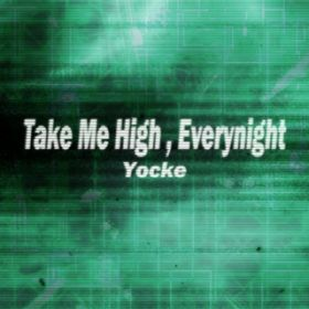Take Me High, Everynight / Yocke