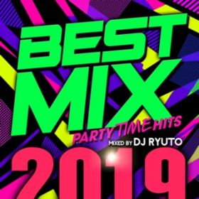 BEST MIX 2019 -PARTY TIME HITS- mixed by DJ RYUTO / DJ RYUTO