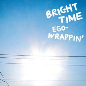 BRIGHT TIME / EGO-WRAPPIN'