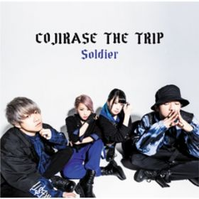 Soldier / COJIRASE THE TRIP