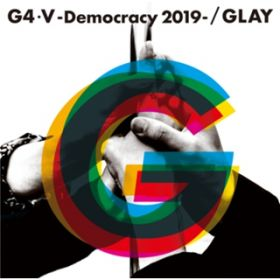 G4・V-Democracy 2019- / GLAY
