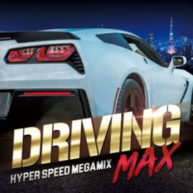DRIVING MAX -HYPER SPEED MEGAMIX- / Various Artists