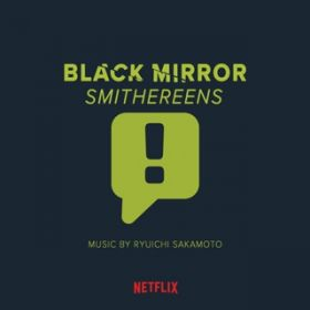 BLACK MIRROR : SMITHEREENS ORIGINAL SOUND TRACK / 坂本龍一