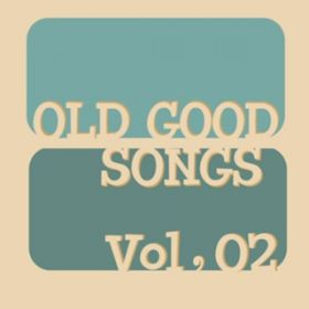 OLD GOOD SONGS Vol, 02 / Various Artists
