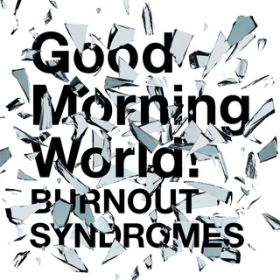 Good Morning World! / BURNOUT SYNDROMES