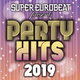 SUPER EUROBEAT presents PARTY HITS 2019 / VARIOUS ARTISTS