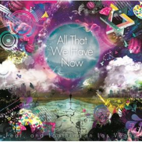 アルバム - All That We Have Now / Fear, and Loathing in Las Vegas