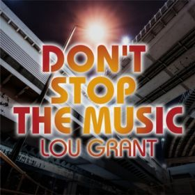 DON'T STOP THE MUSIC(EXTENDED MIX) / LOU GRANT