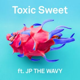 アルバム - Toxic Sweet feat. JP THE WAVY / m-flo
