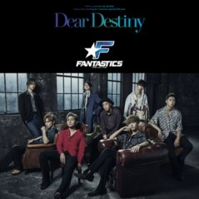 Dear Destiny / FANTASTICS from EXILE TRIBE