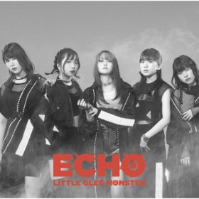 ECHO / Little Glee Monster
