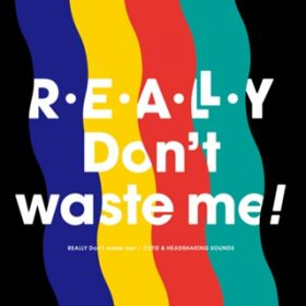 REALLY Don't waste me! / t+pazolite & Cranky