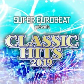 アルバム - SUPER EUROBEAT presents CLASSIC HITS 2019 / VARIOUS ARTISTS